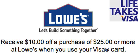 Receive $10.00 off a purchase of $25.00 or more at Lowe�s when you use your Visa card.